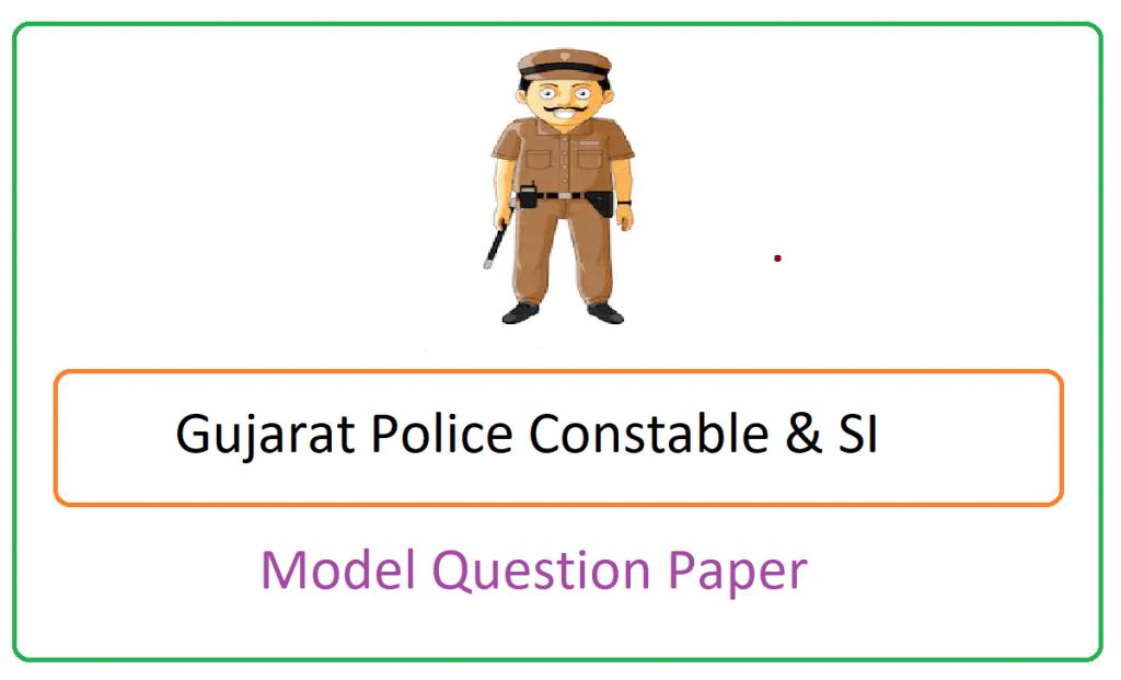 Gujarat Police Constable & SI Model Paper 2021 , Gujarat Police Constable & SI Question Paper 2021