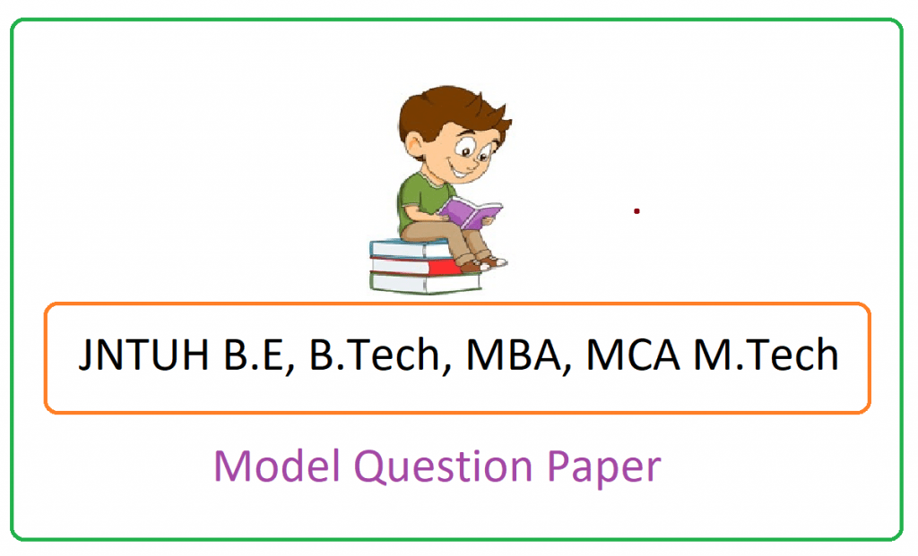 JNTUH Model Paper 2021 , JNTUH B.E, B.Tech, MBA, MCA M.Tech Question Paper 2021